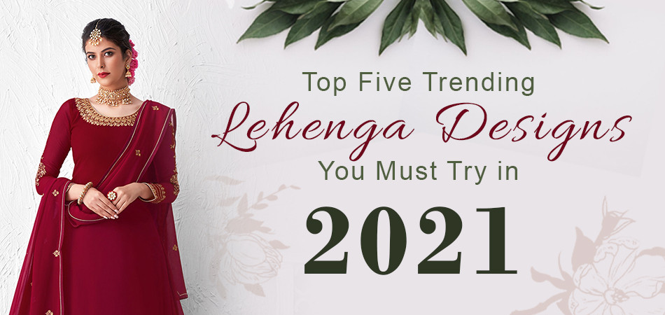 Top 5 Trending Lehenga Designs